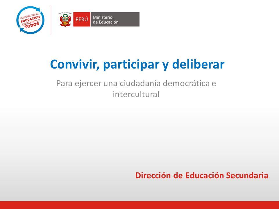 Convivir, participar y deliberar Para ejercer una ciudadanía democrática e intercultural Dirección de Educación Secundaria