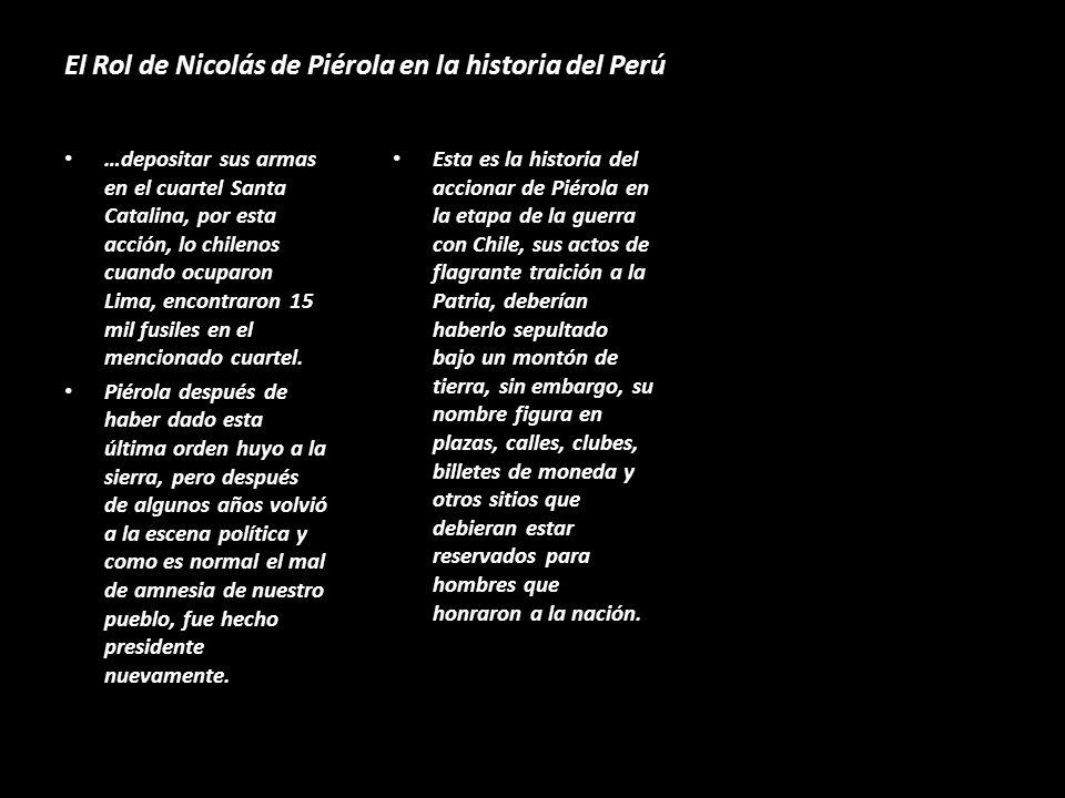 El Rol de Nicolás de Piérola en la historia del Perú En la noche mientras el fuego consumía las casas y residencias y los chilenos se mataban entre si