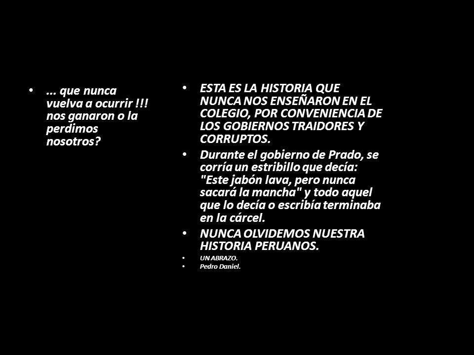 El Rol de Nicolás de Piérola en la historia del Perú En la noche mientras el fuego consumía las casas y residencias y los chilenos se mataban entre si y otros dormían en las calles o deambulaban totalmente embriagados por el alcohol, se presento ante el dictador peruano, el Coronel Cáceres, para pedirle permiso y atacar con su batallón de dos mil hombres a los chilenos en la absoluta convicción que con esa acción terminaría con el ejercito chileno que se hallaba desbandado y borracho y con ello se ganaría la guerra.