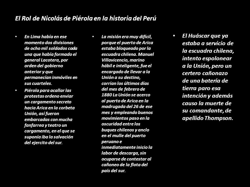 El Rol de Nicolás de Piérola en la historia del Perú Lo primero que hizo, fue cortar todo apoyo y abastecimiento al ejercito del sur acantonado en Tac