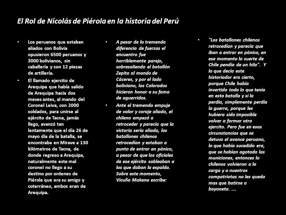 El Rol de Nicolás de Piérola en la historia del Perú Los peruanos que estaban aliados con Bolivia opusieron 6500 peruanos y 3000 bolivianos, sin caballería y con 12 piezas de artillería.