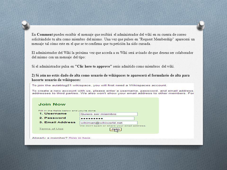 En Comment puedes escribir el mensaje que recibirá el administrador del wiki en su cuenta de correo solicitándole tu alta como miembro del mismo.