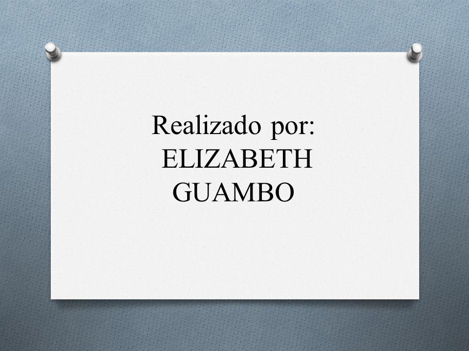 Realizado por: ELIZABETH GUAMBO