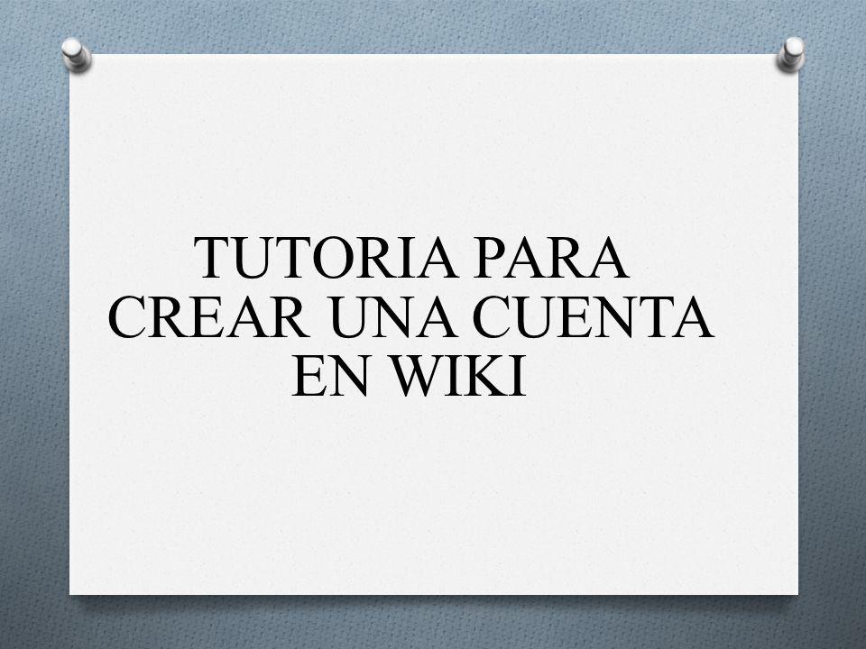 TUTORIA PARA CREAR UNA CUENTA EN WIKI