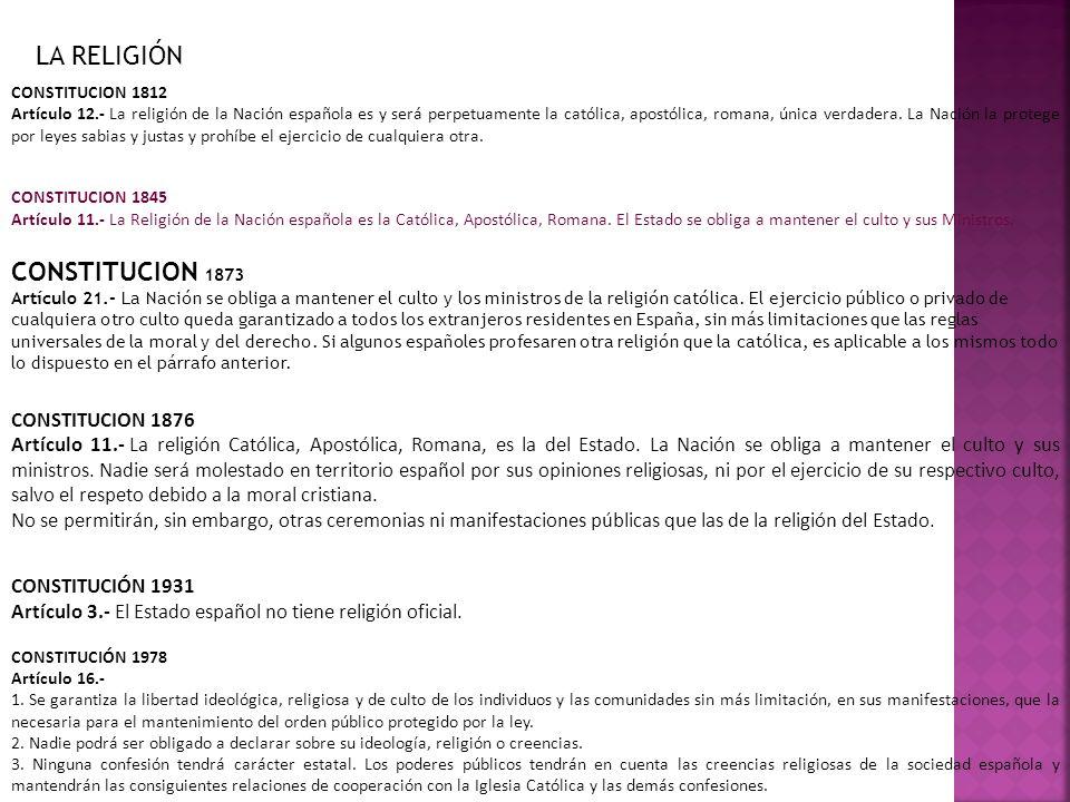 CONSTITUCION 1845 Artículo 11.- La Religión de la Nación española es la Católica, Apostólica, Romana. El Estado se obliga a mantener el culto y sus Mi