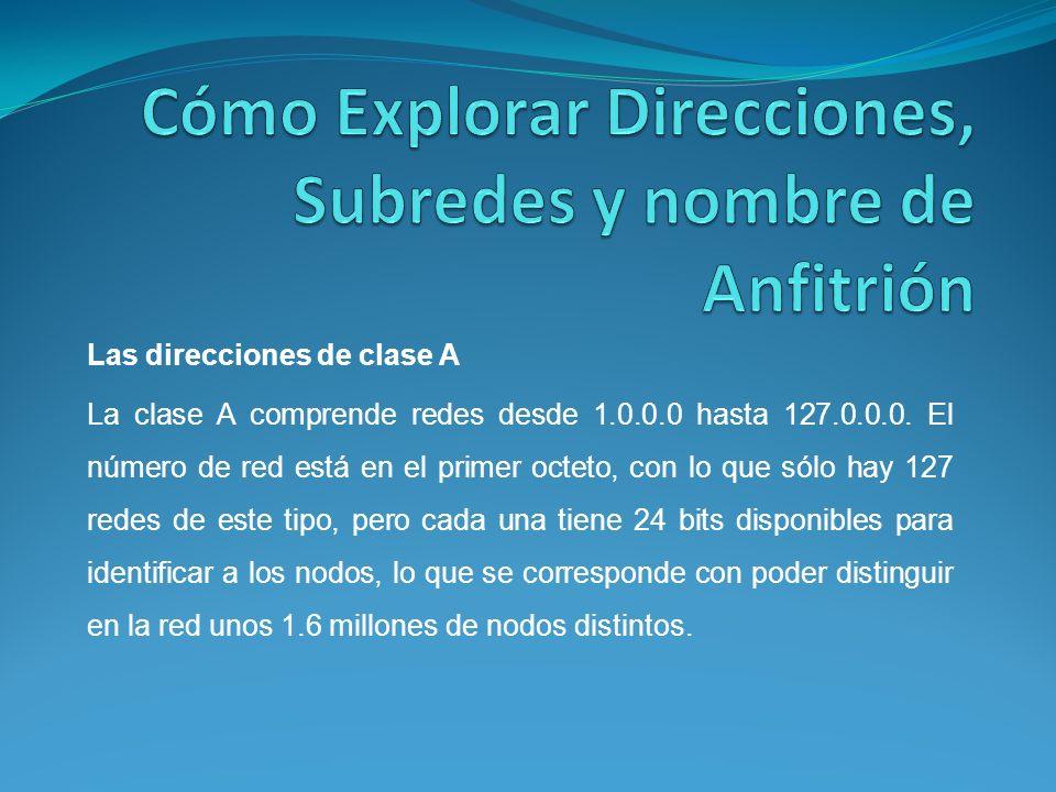 Las direcciones de clase A La clase A comprende redes desde 1.0.0.0 hasta 127.0.0.0.
