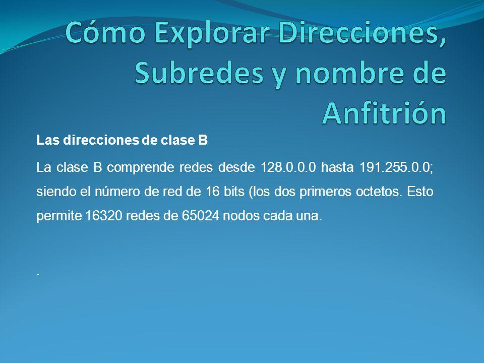 Las direcciones de clase B La clase B comprende redes desde 128.0.0.0 hasta 191.255.0.0; siendo el número de red de 16 bits (los dos primeros octetos.
