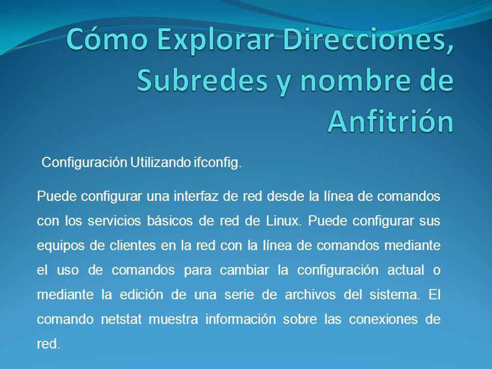 Puede configurar una interfaz de red desde la línea de comandos con los servicios básicos de red de Linux.
