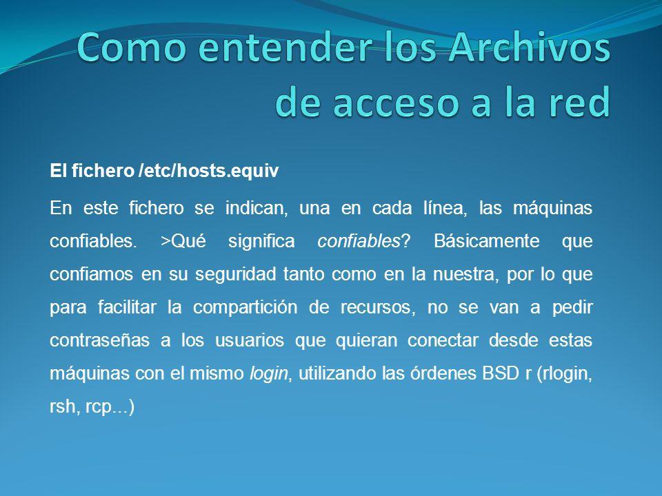 El fichero /etc/hosts.equiv En este fichero se indican, una en cada línea, las máquinas confiables.