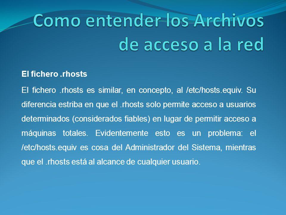 El fichero.rhosts El fichero.rhosts es similar, en concepto, al /etc/hosts.equiv.