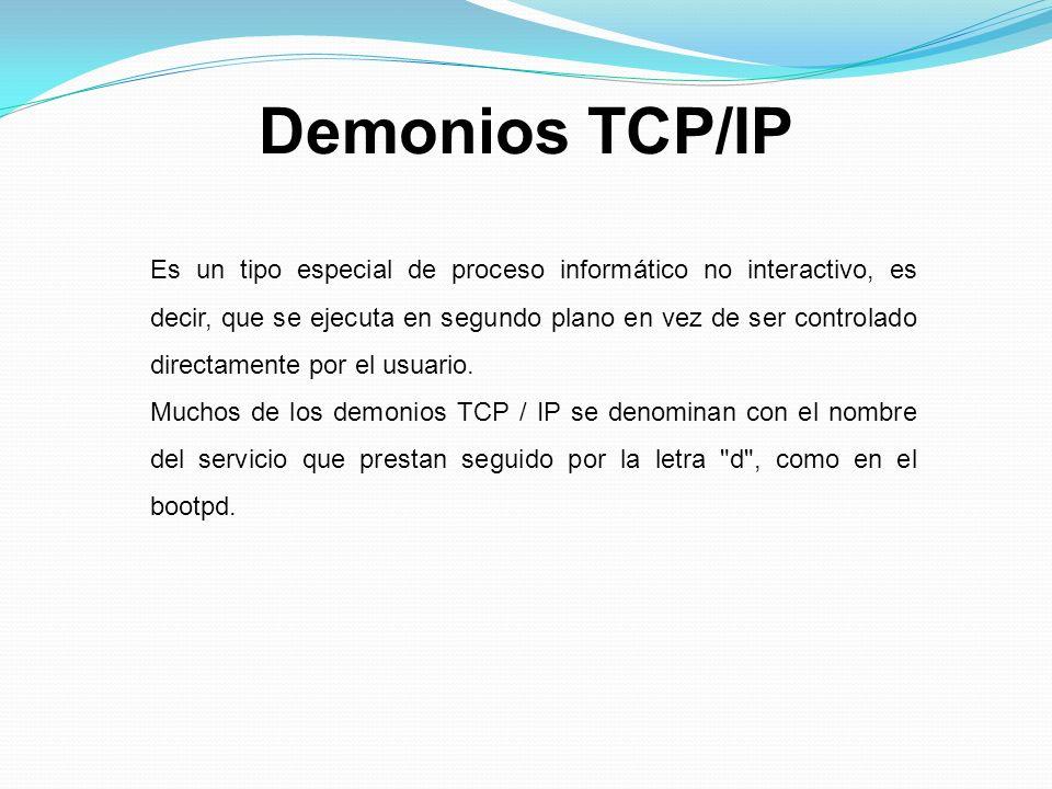 Demonios TCP/IP Es un tipo especial de proceso informático no interactivo, es decir, que se ejecuta en segundo plano en vez de ser controlado directamente por el usuario.