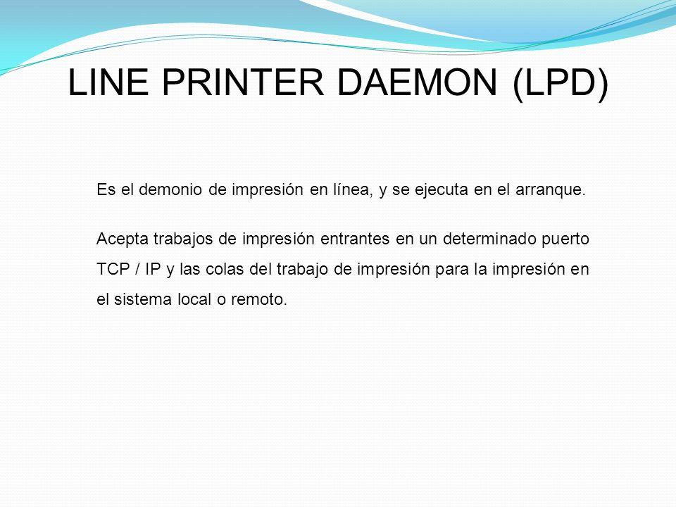 LINE PRINTER DAEMON (LPD) Es el demonio de impresión en línea, y se ejecuta en el arranque.