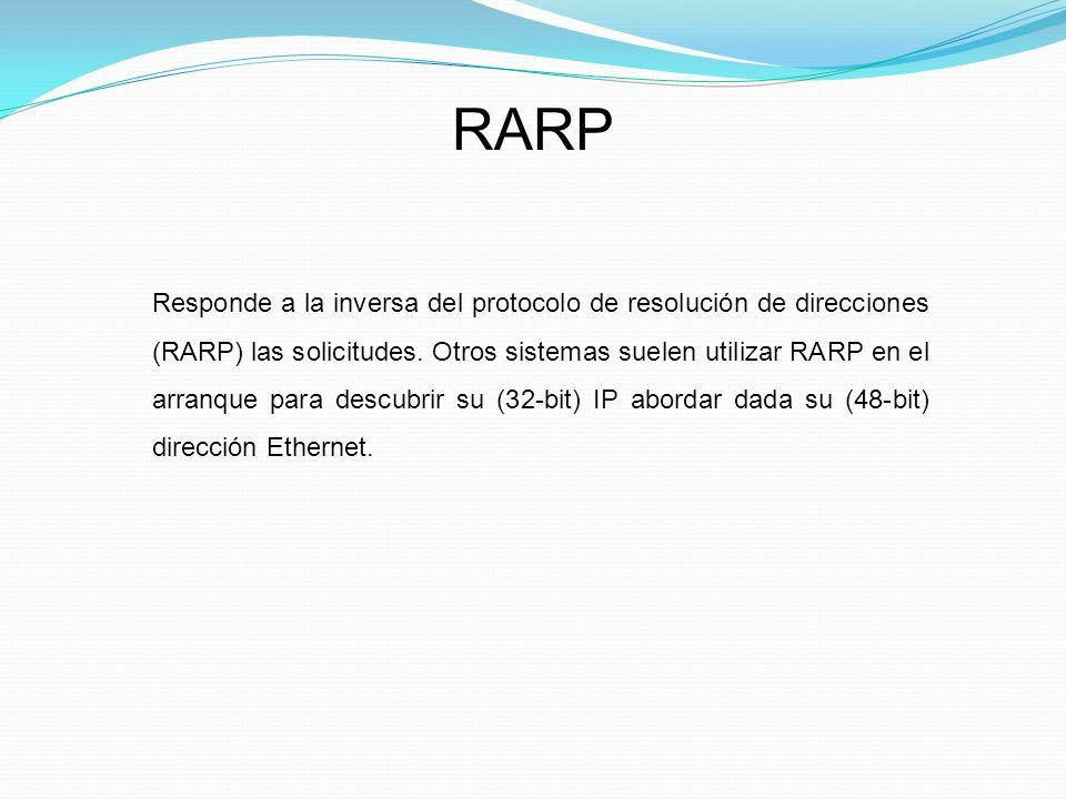 RARP Responde a la inversa del protocolo de resolución de direcciones (RARP) las solicitudes.