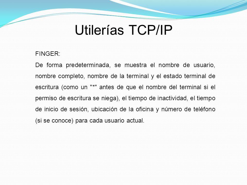 Utilerías TCP/IP FINGER: De forma predeterminada, se muestra el nombre de usuario, nombre completo, nombre de la terminal y el estado terminal de escritura (como un * antes de que el nombre del terminal si el permiso de escritura se niega), el tiempo de inactividad, el tiempo de inicio de sesión, ubicación de la oficina y número de teléfono (si se conoce) para cada usuario actual.