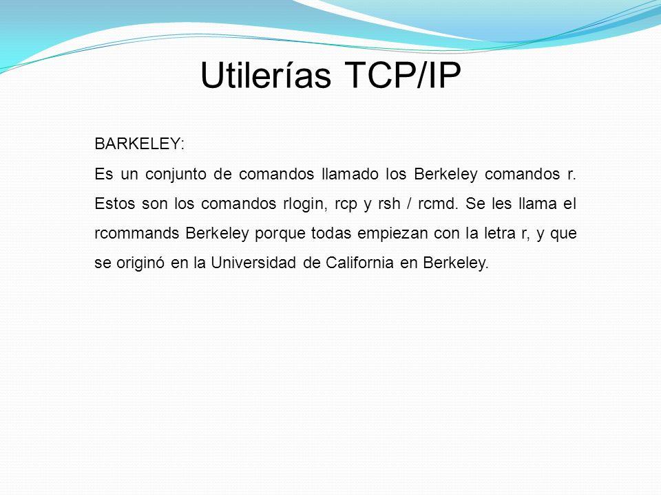 Utilerías TCP/IP BARKELEY: Es un conjunto de comandos llamado los Berkeley comandos r.