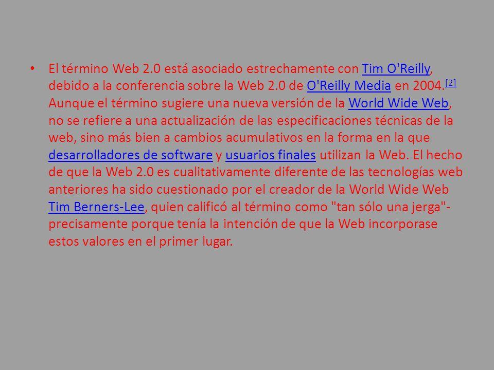 El término Web 2.0 está asociado estrechamente con Tim O'Reilly, debido a la conferencia sobre la Web 2.0 de O'Reilly Media en 2004. [2] Aunque el tér