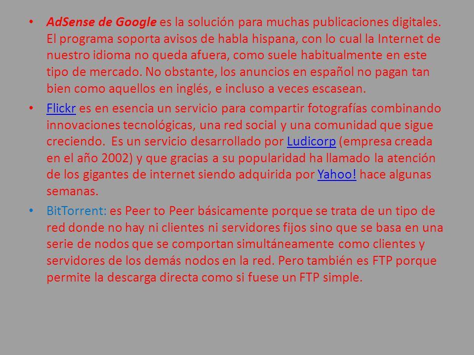 AdSense de Google es la solución para muchas publicaciones digitales. El programa soporta avisos de habla hispana, con lo cual la Internet de nuestro