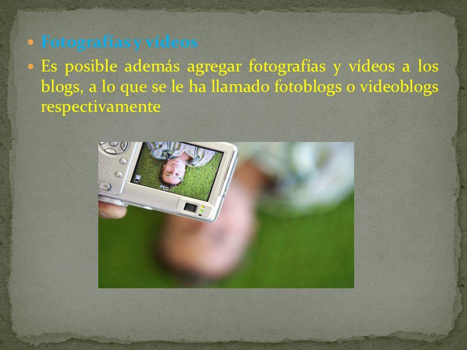 Fotografías y vídeos Es posible además agregar fotografías y vídeos a los blogs, a lo que se le ha llamado fotoblogs o videoblogs respectivamente