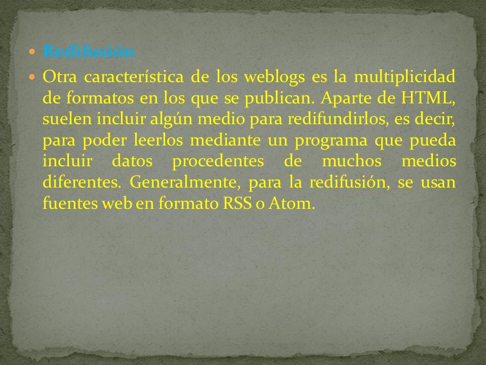 Redifusión Otra característica de los weblogs es la multiplicidad de formatos en los que se publican.