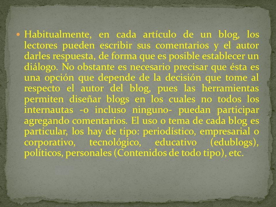 Habitualmente, en cada artículo de un blog, los lectores pueden escribir sus comentarios y el autor darles respuesta, de forma que es posible establecer un diálogo.