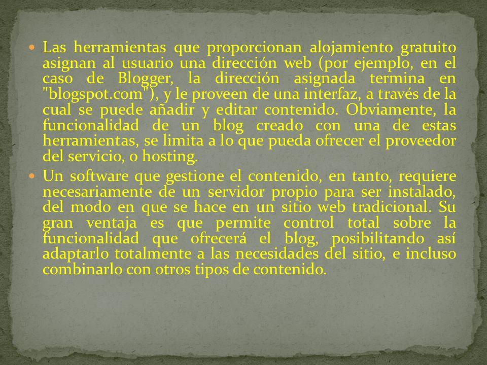 Las herramientas que proporcionan alojamiento gratuito asignan al usuario una dirección web (por ejemplo, en el caso de Blogger, la dirección asignada termina en blogspot.com ), y le proveen de una interfaz, a través de la cual se puede añadir y editar contenido.