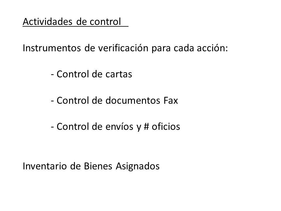 Actividades de control Instrumentos de verificación para cada acción: - Control de cartas - Control de documentos Fax - Control de envíos y # oficios Inventario de Bienes Asignados