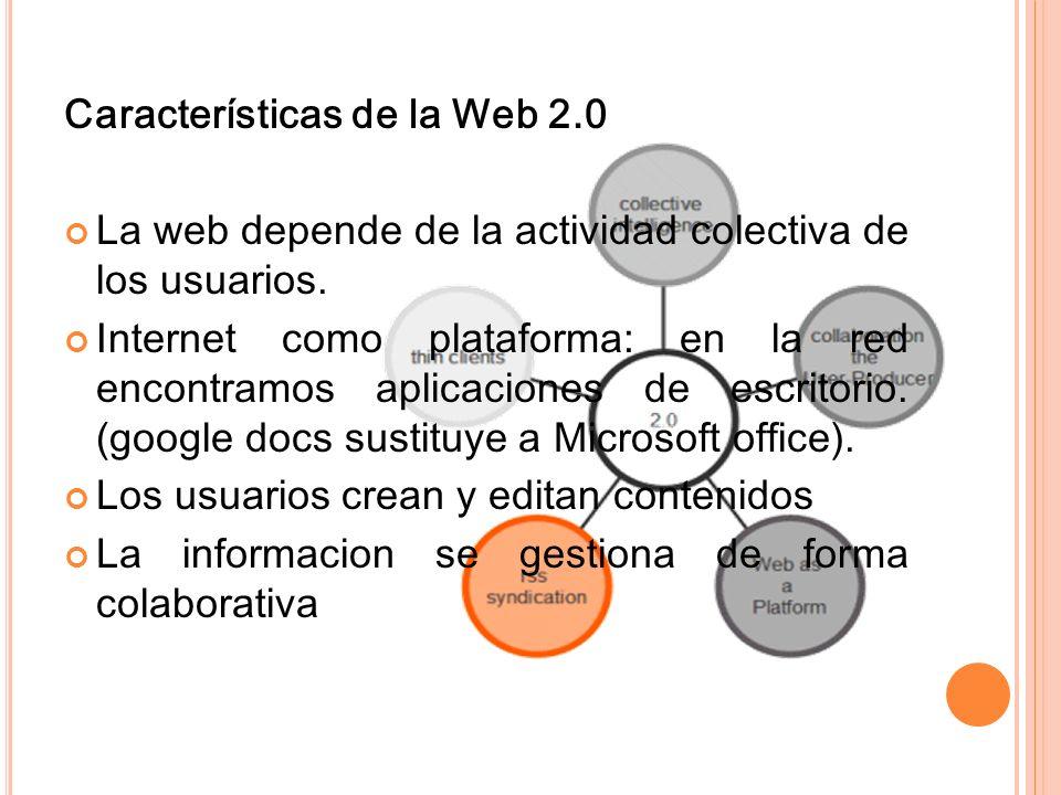 Características de la Web 2.0 La web depende de la actividad colectiva de los usuarios. Internet como plataforma: en la red encontramos aplicaciones d