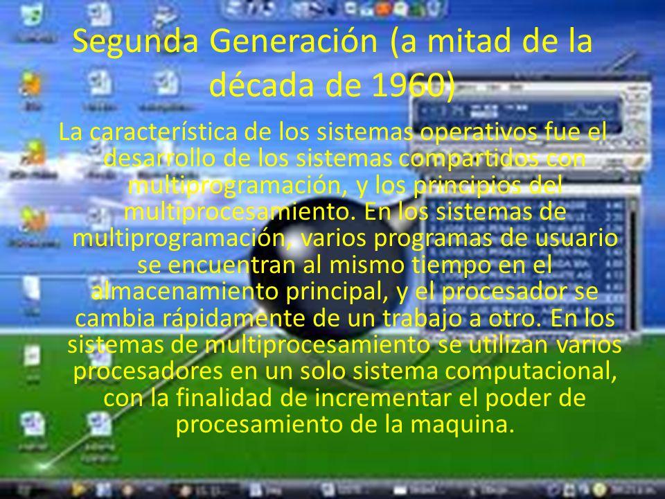 Segunda Generación (a mitad de la década de 1960) La característica de los sistemas operativos fue el desarrollo de los sistemas compartidos con multi
