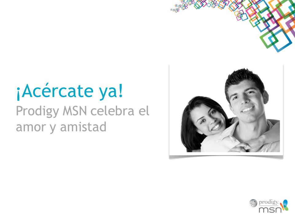 ¡Acércate ya! Prodigy MSN celebra el amor y amistad