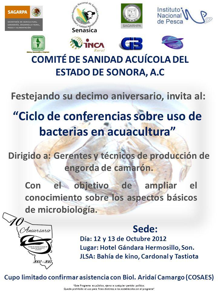 COMITÉ DE SANIDAD ACUÍCOLA DEL ESTADO DE SONORA, A.C Ciclo de conferencias sobre uso de bacterias en acuacultura HoraEventoExpositor 8:30-9:00Registro de participantes 9:00-9:30Bienvenida e inauguración 9:30-10:15Bases y fundamentos de la ecología de comunidades microbianas Dr.