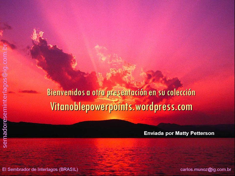 Bienvenidos a otra presentación en su colección Vitanoblepowerpoints.wordpress.com Enviada por Matty Petterson