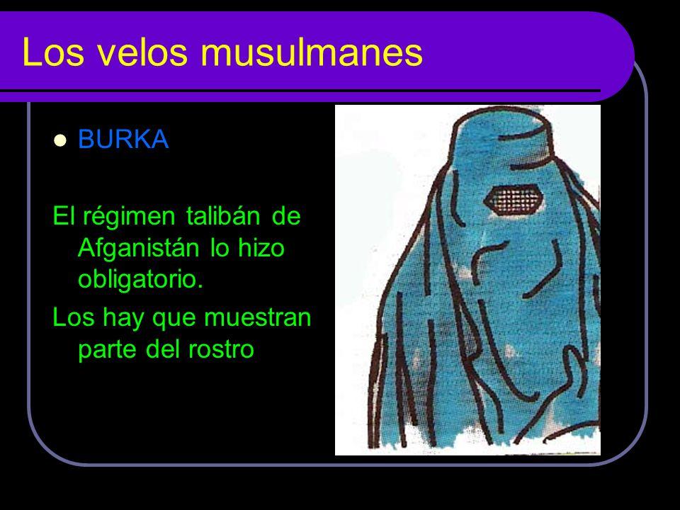 Los velos musulmanes BURKA El régimen talibán de Afganistán lo hizo obligatorio. Los hay que muestran parte del rostro