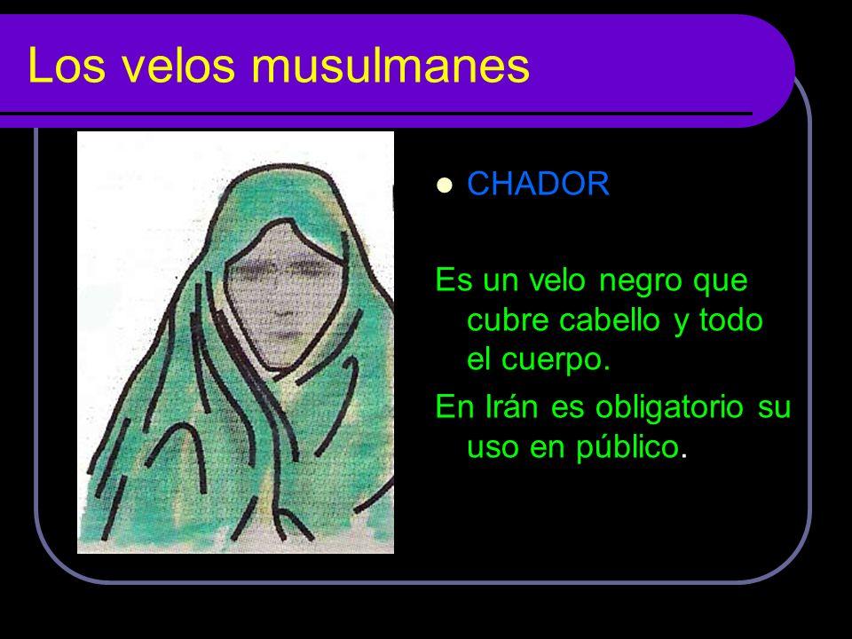 Los velos musulmanes CHADOR Es un velo negro que cubre cabello y todo el cuerpo. En Irán es obligatorio su uso en público.