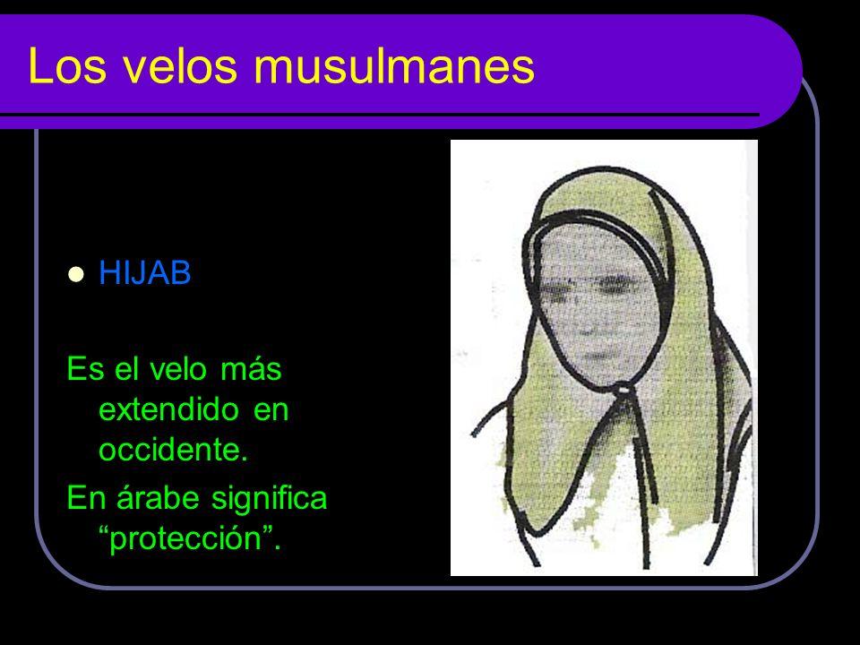 Los velos musulmanes HIJAB Es el velo más extendido en occidente. En árabe significa protección.