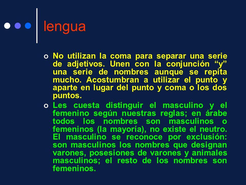 lengua No utilizan la coma para separar una serie de adjetivos. Unen con la conjunción y una serie de nombres aunque se repita mucho. Acostumbran a ut