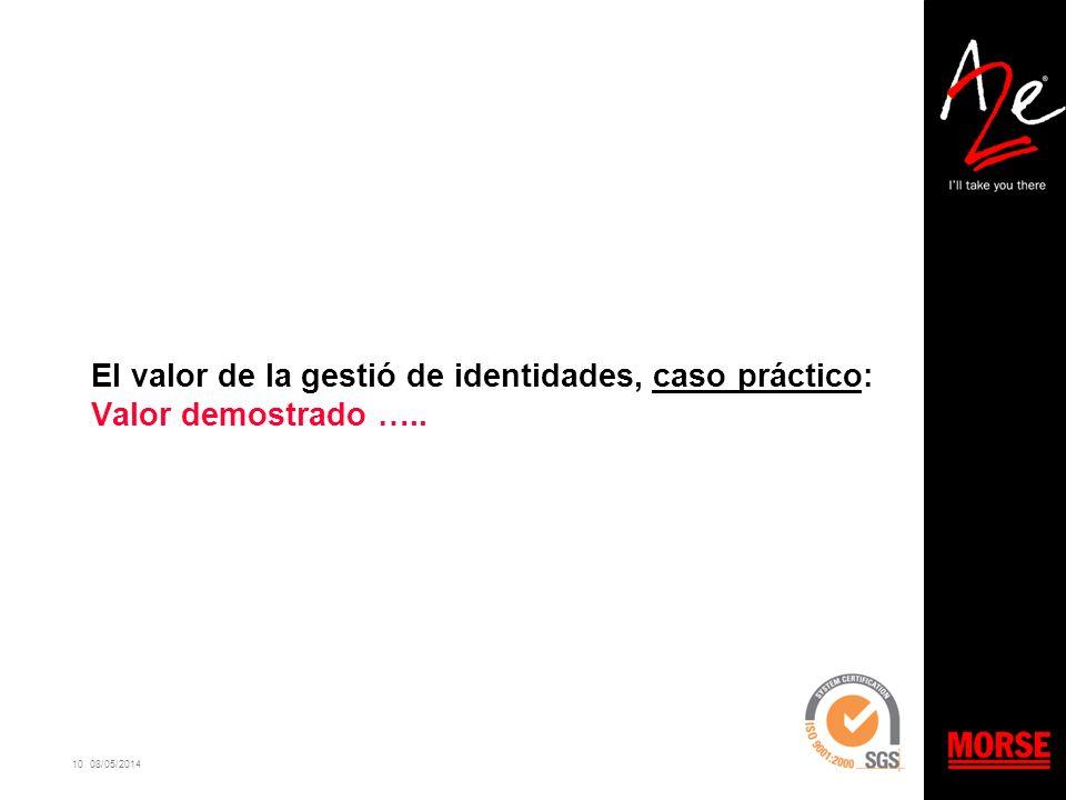 10 08/05/2014 El valor de la gestió de identidades, caso práctico: Valor demostrado …..