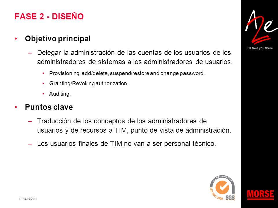17 08/05/2014 FASE 2 - DISEÑO Objetivo principal –Delegar la administración de las cuentas de los usuarios de los administradores de sistemas a los ad