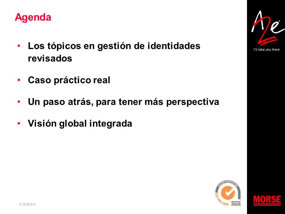 2 08/05/2014 Agenda Los tópicos en gestión de identidades revisados Caso práctico real Un paso atrás, para tener más perspectiva Visión global integra