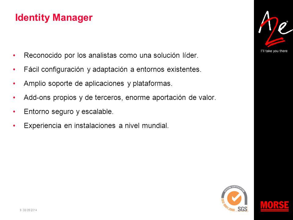 9 08/05/2014 Identity Manager Reconocido por los analistas como una solución líder. Fácil configuración y adaptación a entornos existentes. Amplio sop