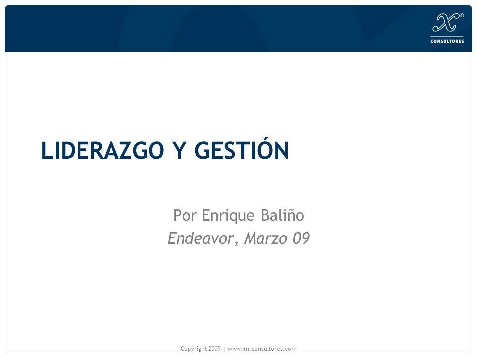 LIDERAZGO Y GESTIÓN Por Enrique Baliño Endeavor, Marzo 09 Copyright 2009   www.xn-consultores.com
