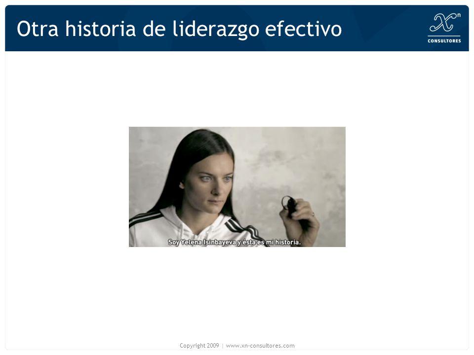 Otra historia de liderazgo efectivo Copyright 2009 | www.xn-consultores.com