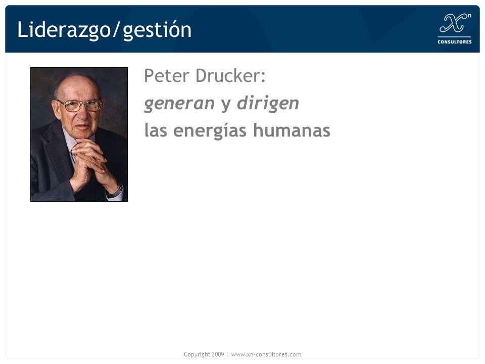 Liderazgo/gestión Peter Drucker: generan y dirigen las energías humanas Copyright 2009 | www.xn-consultores.com