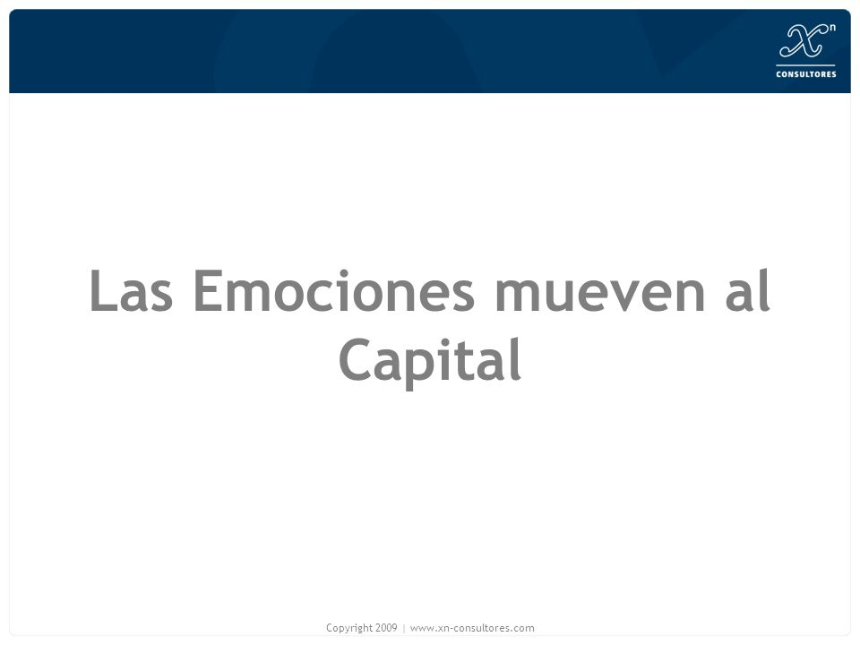 Las Emociones mueven al Capital Copyright 2009   www.xn-consultores.com
