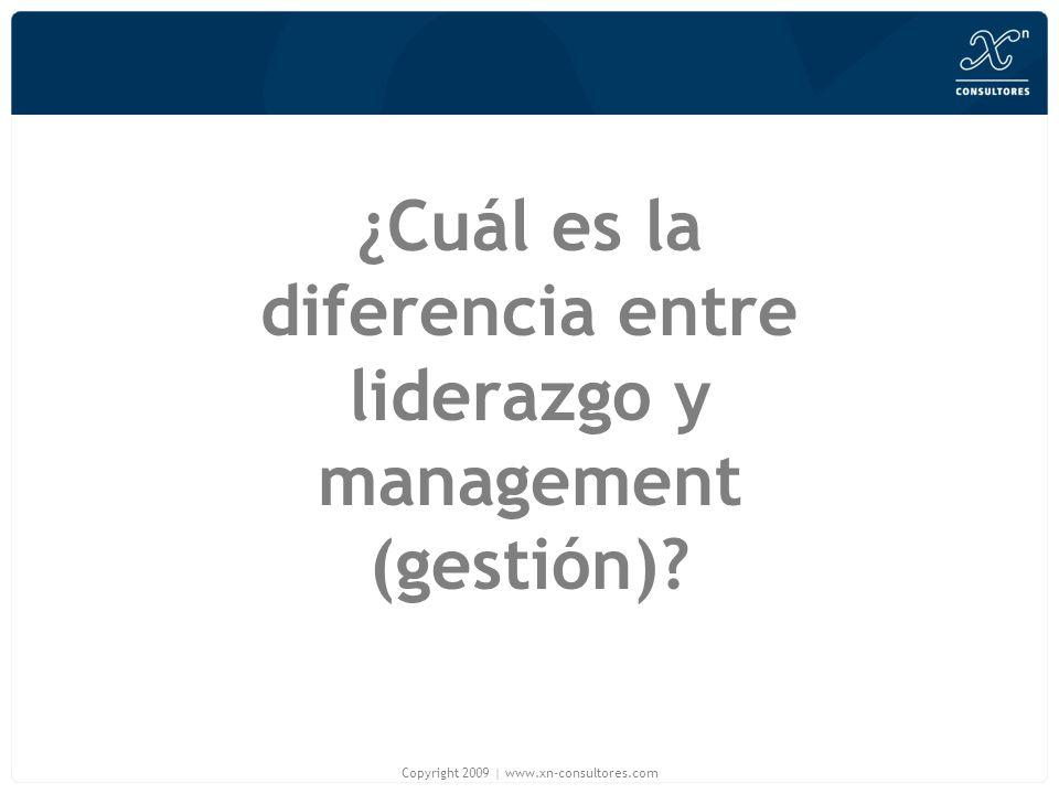 ¿Cuál es la diferencia entre liderazgo y management (gestión)? Copyright 2009   www.xn-consultores.com