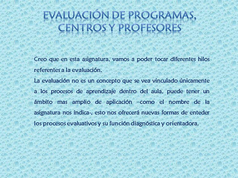 Creo que en esta asignatura, vamos a poder tocar diferentes hilos referentes a la evaluación. La evaluación no es un concepto que se vea vinculado úni