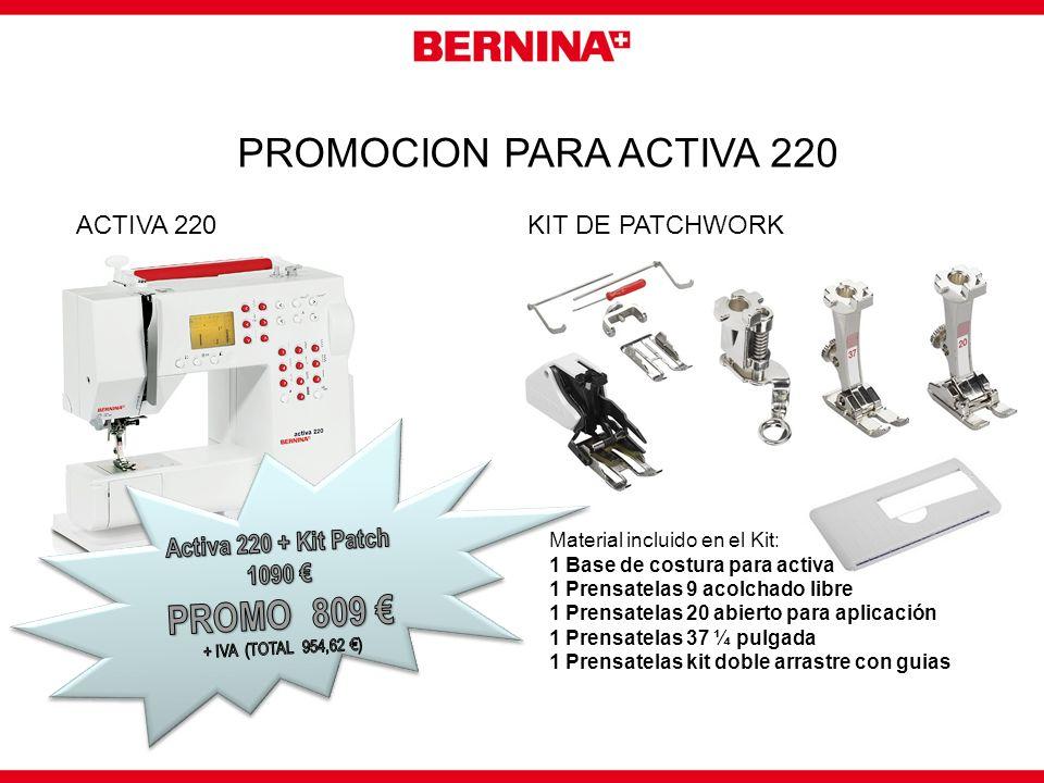 PROMOCION PARA ACTIVA 220 ACTIVA 220KIT DE PATCHWORK Material incluido en el Kit: 1 Base de costura para activa 1 Prensatelas 9 acolchado libre 1 Pren