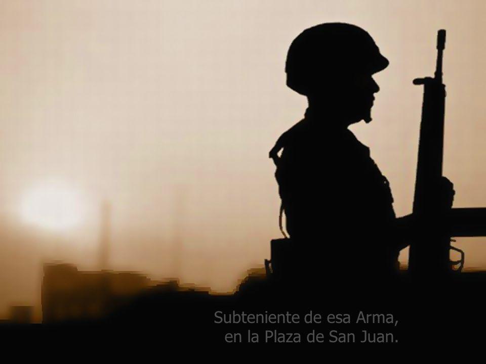 Subteniente de esa Arma, en la Plaza de San Juan.