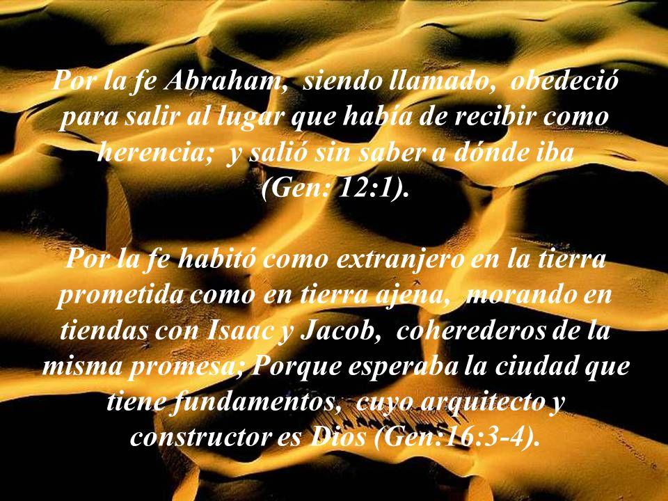 Por la fe Noé, cuando fue advertido por Dios acerca de cosas que aún no se veían, con temor preparó el arca en que su casa se salvase; y por esa fe co
