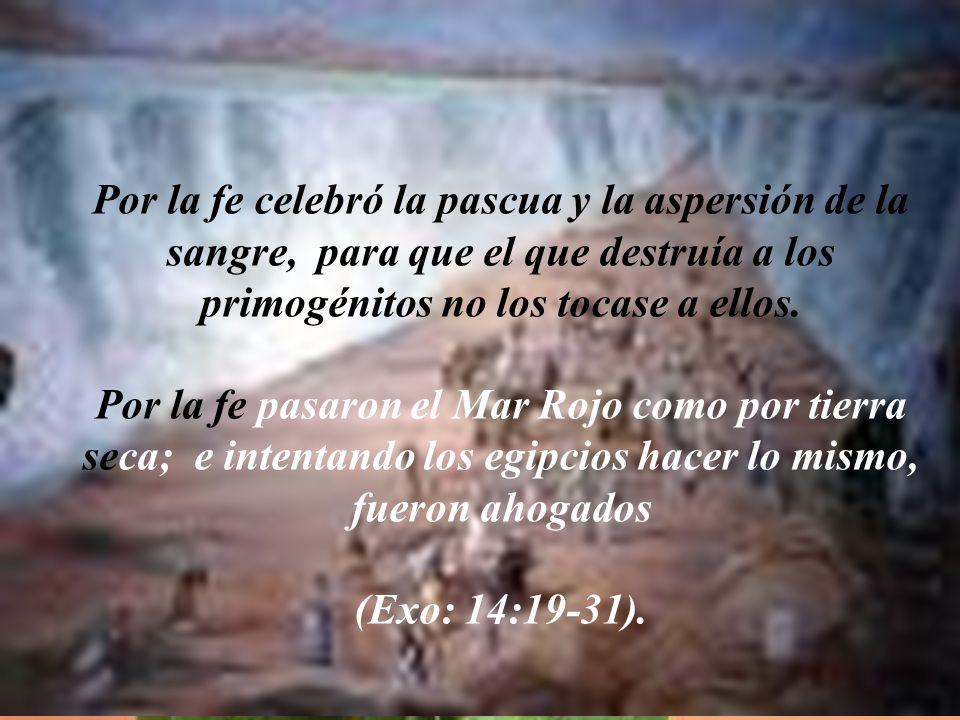 Por la fe Moisés, hecho ya grande, rehusó llamarse hijo de la hija de Faraón, escogiendo antes ser maltratado con el pueblo de Dios, que gozar de los