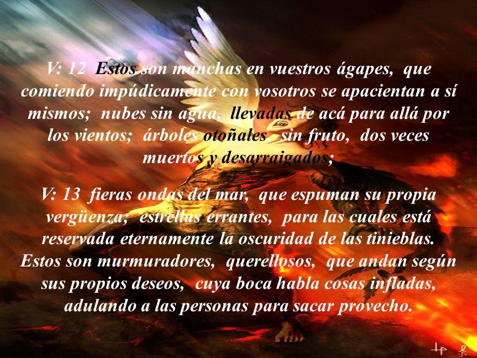 V: 6 Y a los ángeles que no guardaron su dignidad, sino que abandonaron su propia morada, los ha guardado bajo oscuridad, en prisiones eternas, para e